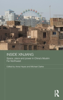 Inside Xinjiang : Space, Place and Power in China's Muslim Far Northwest, Hardback Book