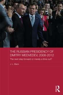 The Russian Presidency of Dmitry Medvedev, 2008-2012 : The Next Step Forward or Merely a Time Out?, Hardback Book