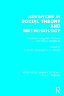 Advances in Social Theory and Methodology : Toward an Integration of Micro- and Macro-Sociologies, Hardback Book