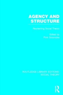 Agency and Structure : Reorienting Social Theory, Hardback Book