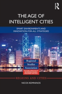 The Age of Intelligent Cities : Smart Environments and Innovation-for-all Strategies, Hardback Book