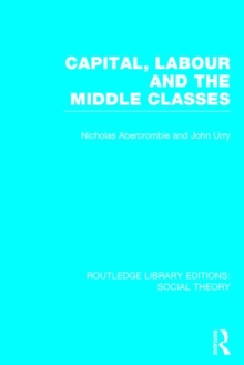 Capital, Labour and the Middle Classes, Hardback Book