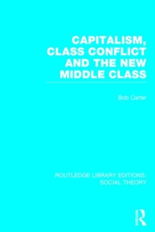 Capitalism, Class Conflict and the New Middle Class, Hardback Book