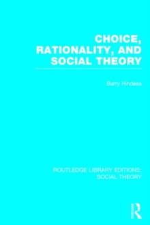 Choice, Rationality and Social Theory, Hardback Book
