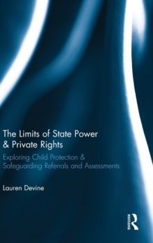 The Limits of State Power & Private Rights : Exploring Child Protection & Safeguarding Referrals and Assessments, Hardback Book