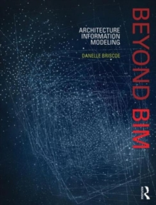 Beyond BIM : Architecture Information Modeling, Paperback Book