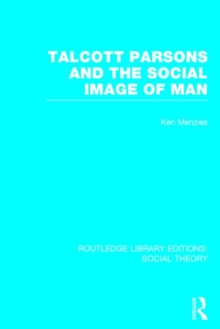 Talcott Parsons and the Social Image of Man, Hardback Book