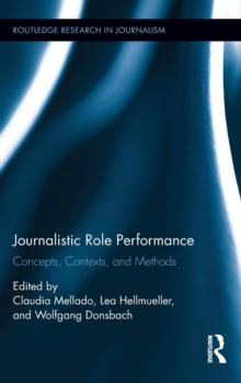 Journalistic Role Performance : Concepts, Contexts, and Methods, Hardback Book