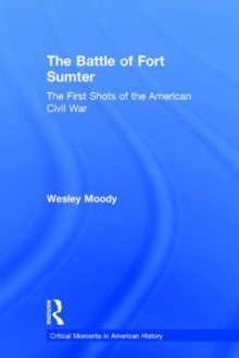 The Battle of Fort Sumter : The First Shots of the American Civil War, Hardback Book