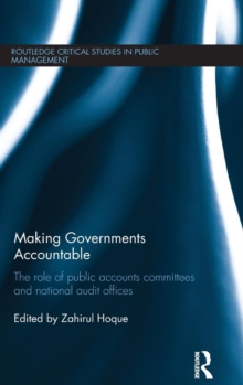 Making Governments Accountable : The Role of Public Accounts Committees and National Audit Offices, Hardback Book