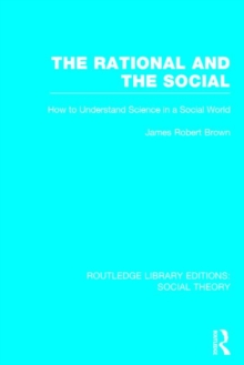 The Rational and the Social : How to Understand Science in a Social World, Hardback Book