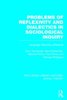 Problems of Reflexivity and Dialectics in Sociological Inquiry : Language Theorizing Difference, Hardback Book
