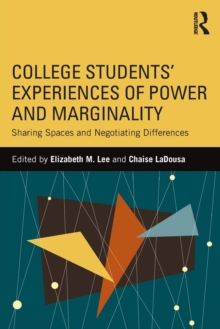 College Students' Experiences of Power and Marginality : Sharing Spaces and Negotiating Differences, Paperback / softback Book