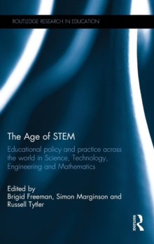 The Age of STEM : Educational Policy and Practice Across the World in Science, Technology, Engineering and Mathematics, Hardback Book