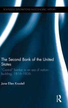 "The Second Bank of the United States : ""Central"" banker in an era of nation-building, 1816-1836, Hardback Book"