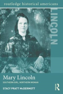 Mary Lincoln : Southern Girl, Northern Woman, Paperback / softback Book