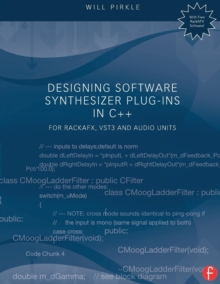 Designing Software Synthesizer Plug-Ins in C++ : For RackAFX, VST3, and Audio Units, Paperback / softback Book