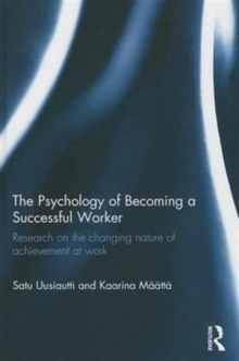 The Psychology of Becoming a Successful Worker : Research on the changing nature of achievement at work, Hardback Book