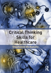 Critical Thinking Skills for Healthcare, Paperback / softback Book