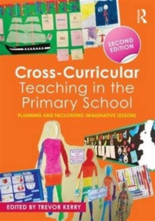 Cross-Curricular Teaching in the Primary School : Planning and facilitating imaginative lessons, Paperback / softback Book