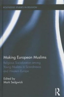 Making European Muslims : Religious Socialization Among Young Muslims in Scandinavia and Western Europe, Hardback Book