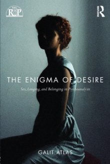 The Enigma of Desire : Sex, Longing, and Belonging in Psychoanalysis, Paperback / softback Book