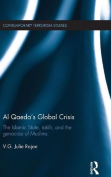 Al Qaeda's Global Crisis : The Islamic State, Takfir and the Genocide of Muslims, Hardback Book