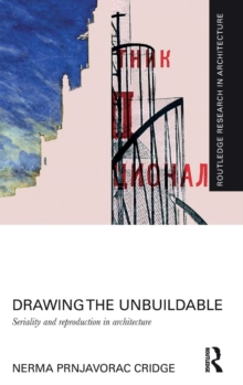 Drawing the Unbuildable : Seriality and Reproduction in Architecture, Hardback Book