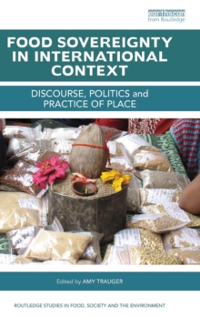 Food Sovereignty in International Context : Discourse, politics and practice of place, Hardback Book