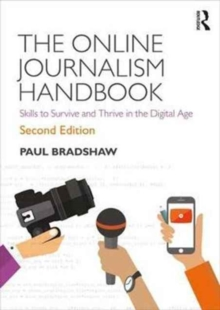 The Online Journalism Handbook : Skills to Survive and Thrive in the Digital Age, Paperback Book