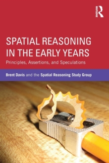 Spatial Reasoning in the Early Years : Principles, Assertions, and Speculations, Paperback / softback Book