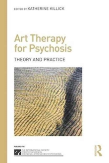 Art Therapy for Psychosis : Theory and Practice, Paperback / softback Book