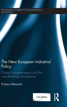 The New European Industrial Policy : Global Competitiveness and the Manufacturing Renaissance, Hardback Book