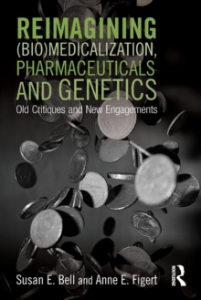 Reimagining (Bio)Medicalization, Pharmaceuticals and Genetics : Old Critiques and New Engagements, Paperback / softback Book