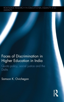 Faces of Discrimination in Higher Education in India : Quota policy, social justice and the Dalits, Hardback Book