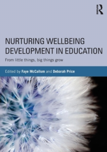 Nurturing Wellbeing Development in Education : From little things, big things grow, Paperback / softback Book
