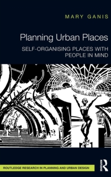 Planning Urban Places : Self-Organising Places with People in Mind, Hardback Book