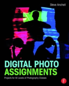 Digital Photo Assignments : Projects for All Levels of Photography Classes, Paperback / softback Book