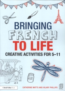 Bringing French to Life : Creative activities for 5-11, Paperback / softback Book