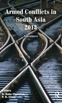 Armed Conflicts in South Asia 2013 : Transitions, Hardback Book
