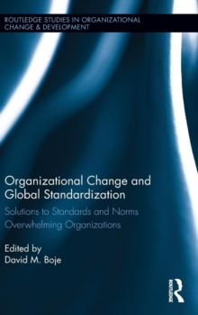 Organizational Change and Global Standardization : Solutions to Standards and Norms Overwhelming Organizations, Hardback Book