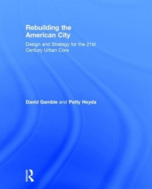 Rebuilding the American City : Design and Strategy for the 21st Century Urban Core, Hardback Book