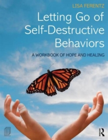 Letting Go of Self-Destructive Behaviors : A Workbook of Hope and Healing, Paperback Book