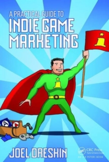 A Practical Guide to Indie Game Marketing, Paperback / softback Book