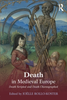 Death in Medieval Europe : Death Scripted and Death Choreographed, Paperback / softback Book