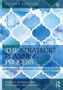 The Strategic Planning Process : Understanding Strategy in Global Markets, Paperback / softback Book