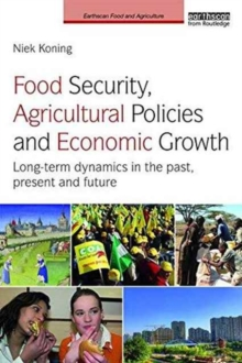 Food Security, Agricultural Policies and Economic Growth : Long-term Dynamics in the Past, Present and Future, Paperback / softback Book