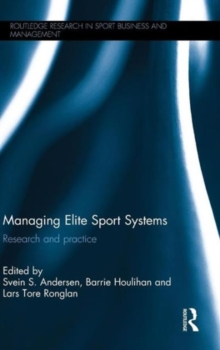 Managing Elite Sport Systems : Research and Practice, Hardback Book
