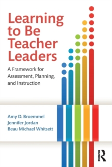 Learning to Be Teacher Leaders : A Framework for Assessment, Planning, and Instruction, Paperback / softback Book