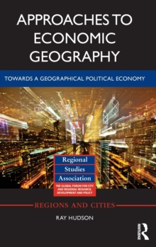 Approaches to Economic Geography : Towards a geographical political economy, Hardback Book